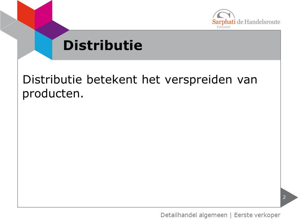 Distributie betekent het verspreiden van producten. 2 Detailhandel algemeen | Eerste verkoper Distributie
