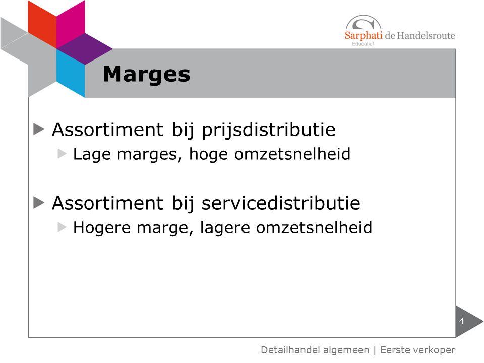 Assortiment bij prijsdistributie Lage marges, hoge omzetsnelheid Assortiment bij servicedistributie Hogere marge, lagere omzetsnelheid 4 Detailhandel