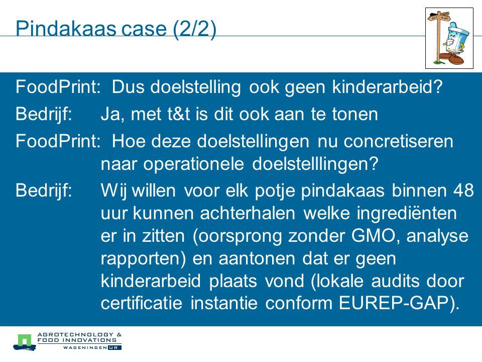 Pindakaas case (2/2) FoodPrint:Dus doelstelling ook geen kinderarbeid? Bedrijf:Ja, met t&t is dit ook aan te tonen FoodPrint:Hoe deze doelstellingen n