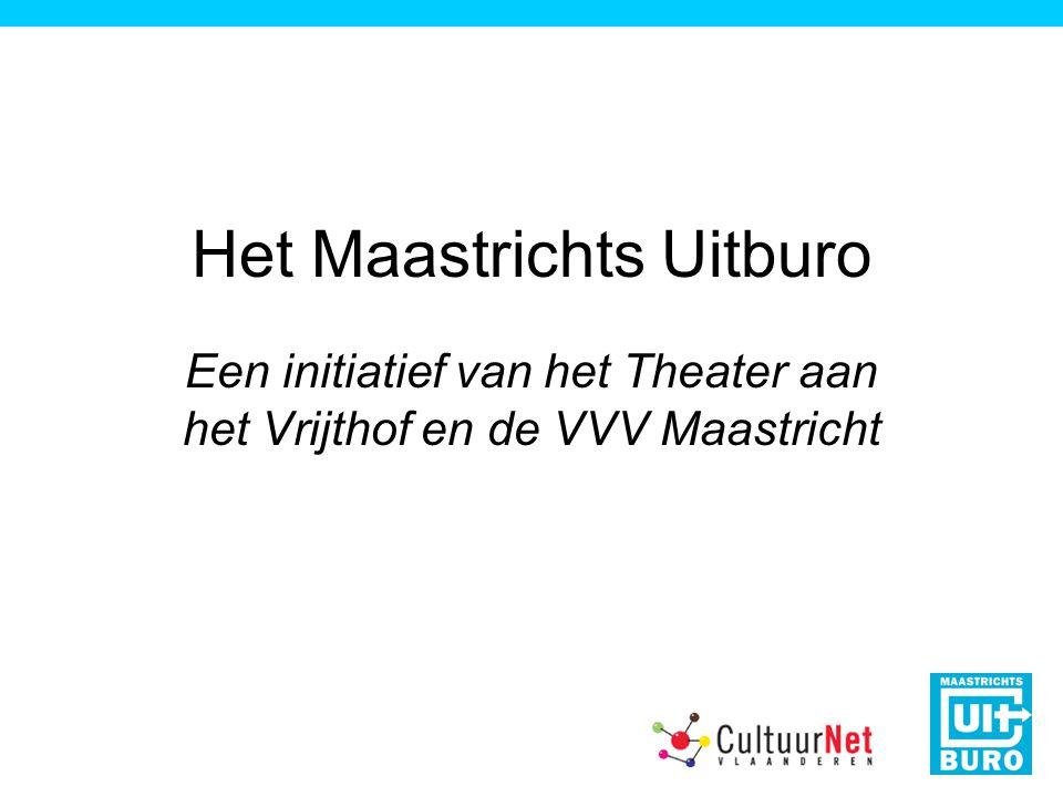 Het Maastrichts Uitburo Een initiatief van het Theater aan het Vrijthof en de VVV Maastricht