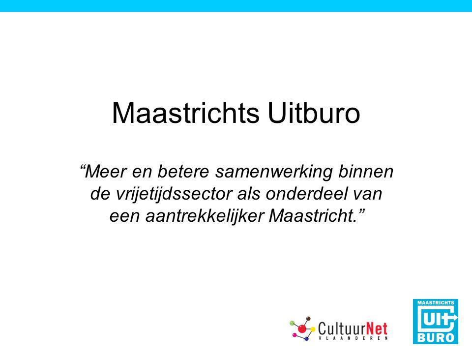 Maastrichts Uitburo Meer en betere samenwerking binnen de vrijetijdssector als onderdeel van een aantrekkelijker Maastricht.