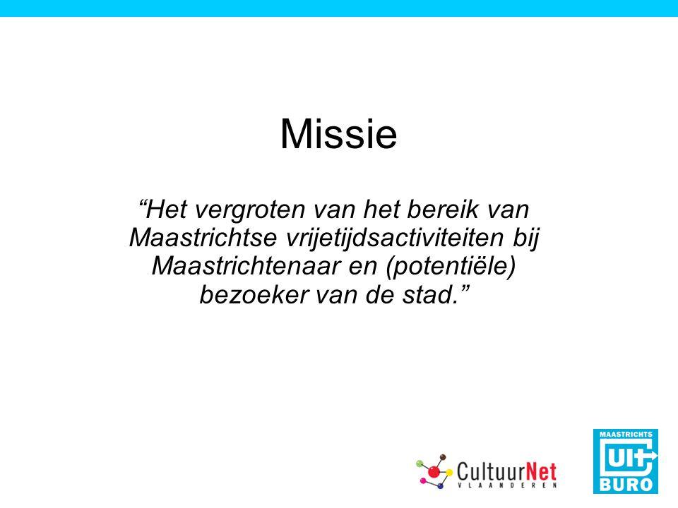 Missie Het vergroten van het bereik van Maastrichtse vrijetijdsactiviteiten bij Maastrichtenaar en (potentiële) bezoeker van de stad.