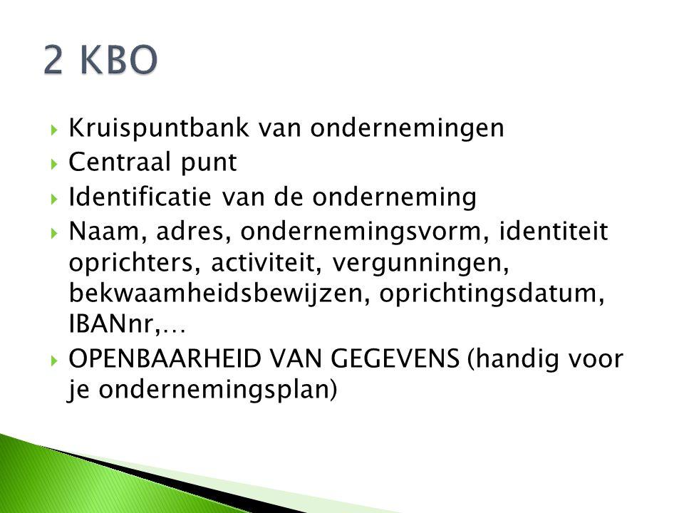  Kruispuntbank van ondernemingen  Centraal punt  Identificatie van de onderneming  Naam, adres, ondernemingsvorm, identiteit oprichters, activitei