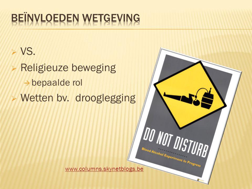  VS.  Religieuze beweging  bepaalde rol  Wetten bv. drooglegging www.columns.skynetblogs.be
