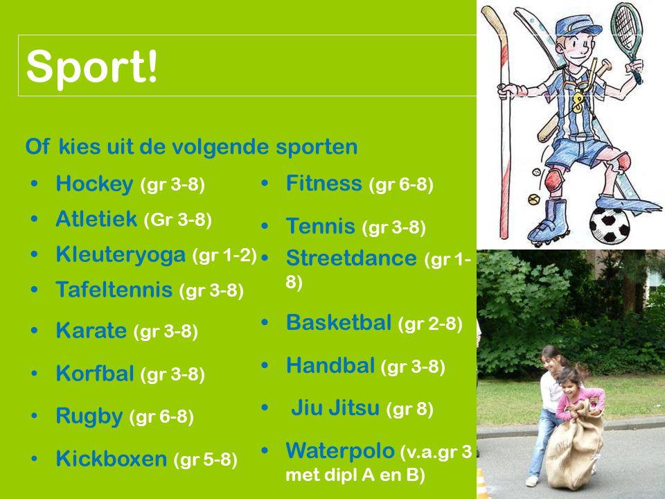 Sport! Of kies uit de volgende sporten Hockey (gr 3-8) Atletiek (Gr 3-8) Kleuteryoga (gr 1-2) Tafeltennis (gr 3-8) Karate (gr 3-8) Korfbal (gr 3-8) Ru