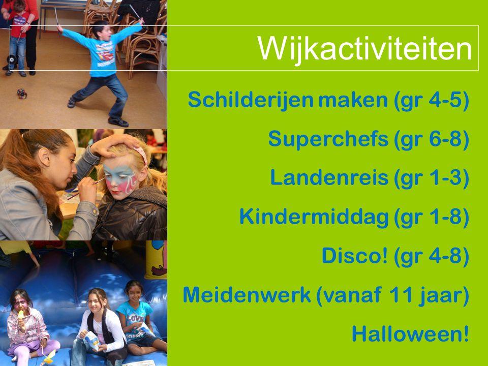 Schilderijen maken (gr 4-5) Superchefs (gr 6-8) Landenreis (gr 1-3) Kindermiddag (gr 1-8) Disco! (gr 4-8) Meidenwerk (vanaf 11 jaar) Halloween! Wijkac