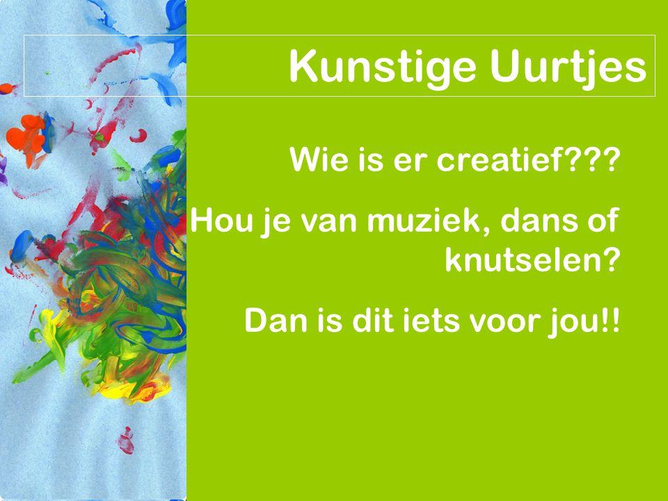 Kunstige Uurtjes Wie is er creatief??? Hou je van muziek, dans of knutselen? Dan is dit iets voor jou!!