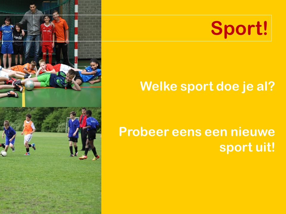 Welke sport doe je al Probeer eens een nieuwe sport uit! Sport!