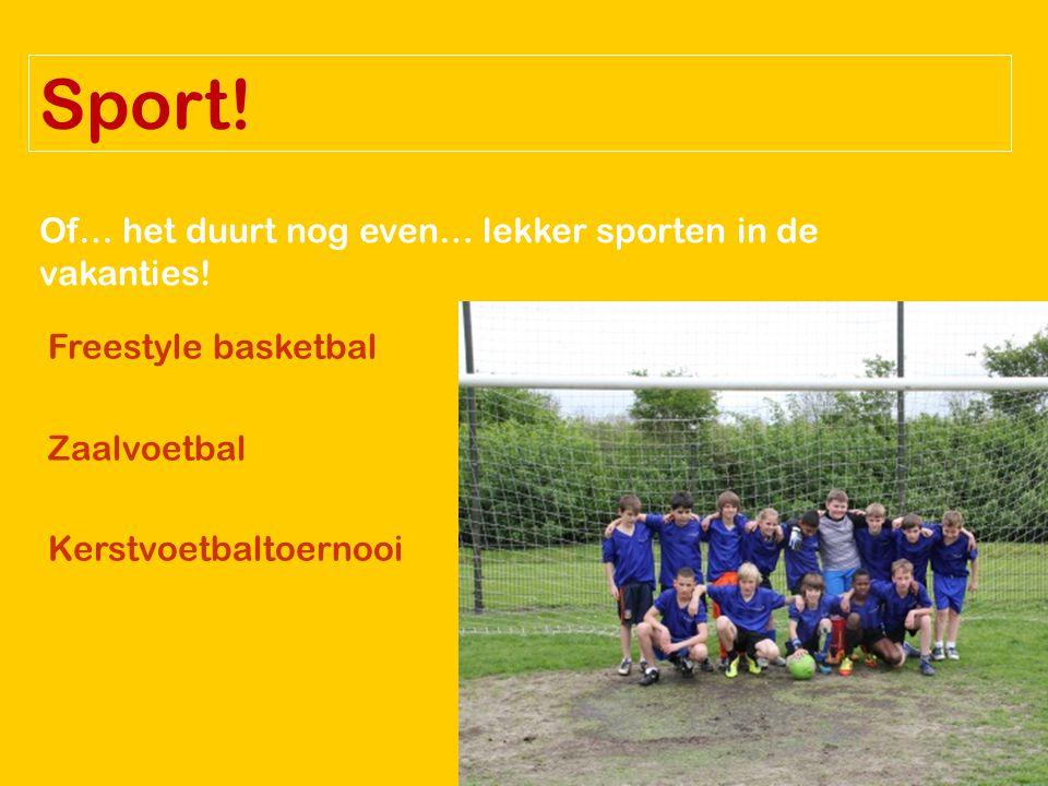 Sport! Of… het duurt nog even… lekker sporten in de vakanties! Freestyle basketbal Zaalvoetbal Kerstvoetbaltoernooi