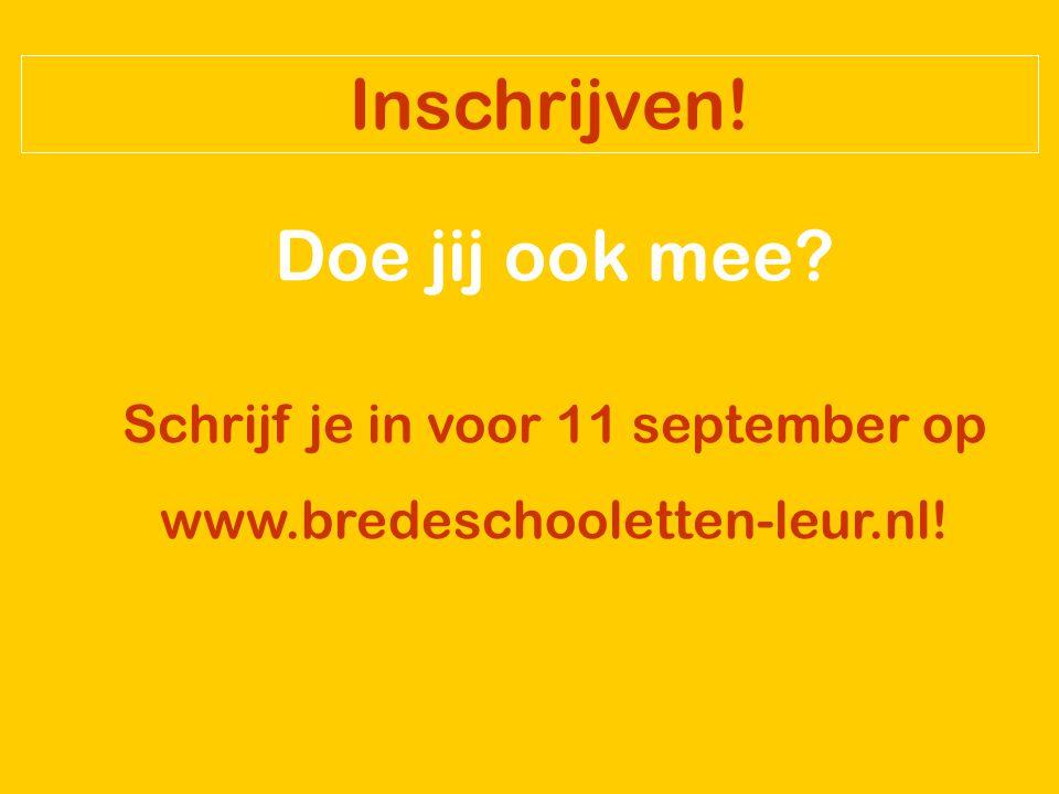 Inschrijven! Doe jij ook mee Schrijf je in voor 11 september op www.bredeschooletten-leur.nl!