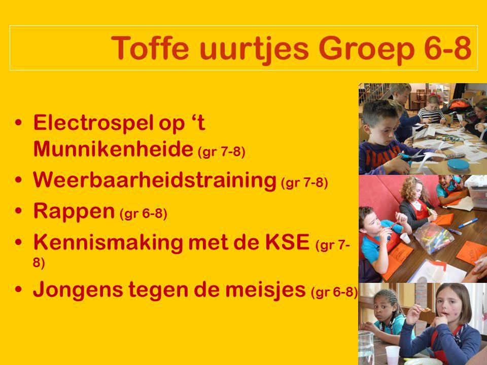Toffe uurtjes Groep 6-8 Electrospel op 't Munnikenheide (gr 7-8) Weerbaarheidstraining (gr 7-8) Rappen (gr 6-8) Kennismaking met de KSE (gr 7- 8) Jongens tegen de meisjes (gr 6-8)