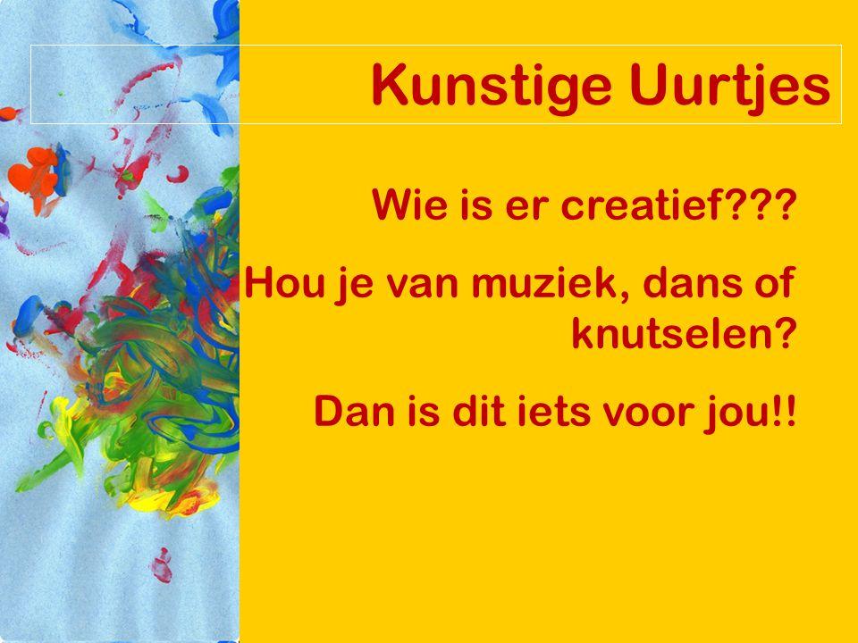 Kunstige Uurtjes Wie is er creatief . Hou je van muziek, dans of knutselen.