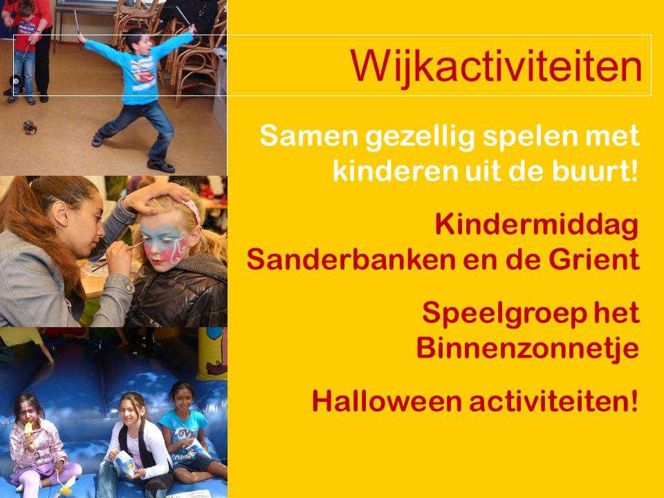 Samen gezellig spelen met kinderen uit de buurt! Kindermiddag Sanderbanken en de Grient Speelgroep het Binnenzonnetje Halloween activiteiten! Wijkacti
