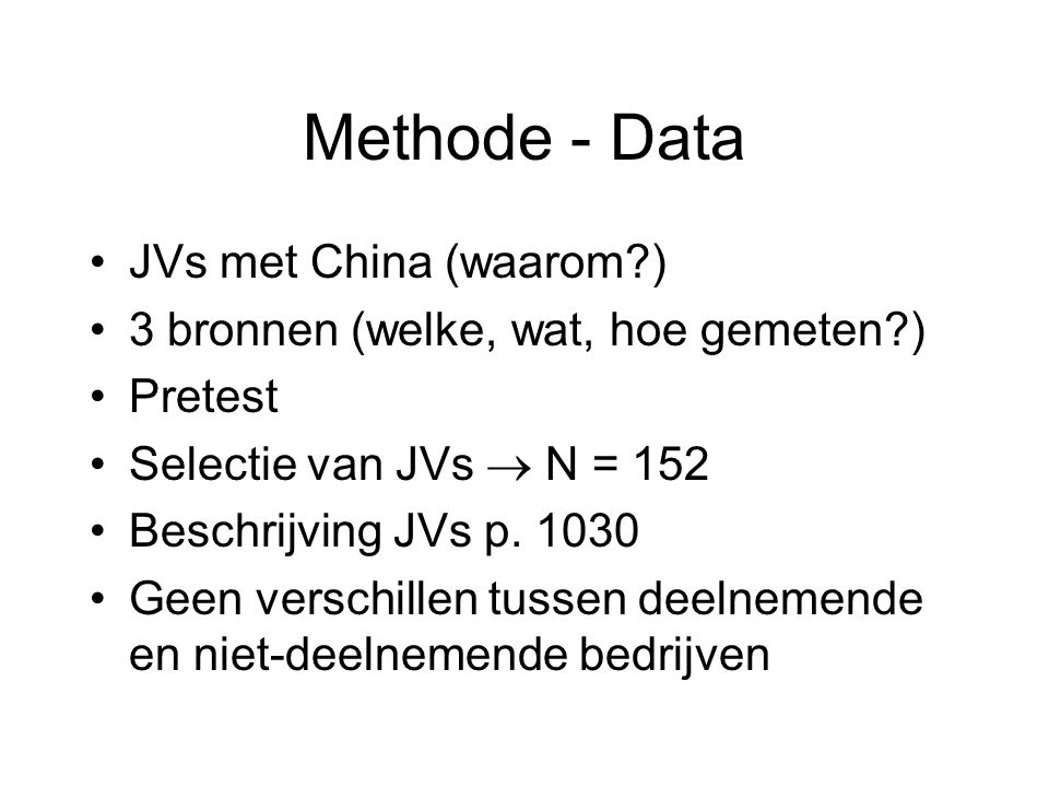 Methode - Data JVs met China (waarom ) 3 bronnen (welke, wat, hoe gemeten ) Pretest Selectie van JVs  N = 152 Beschrijving JVs p.