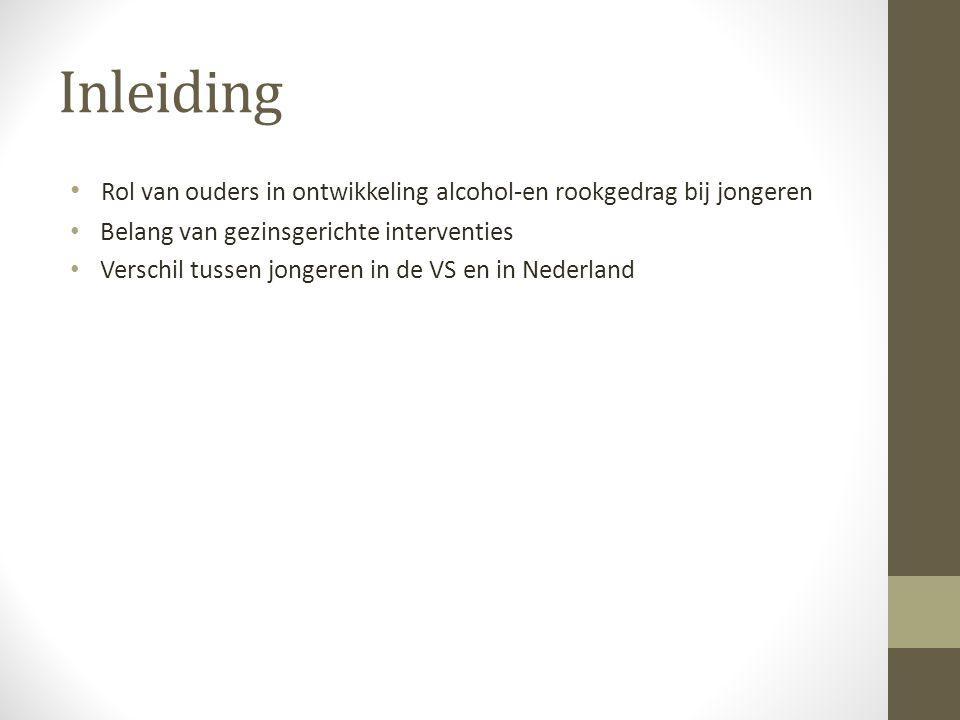 Inleiding Rol van ouders in ontwikkeling alcohol-en rookgedrag bij jongeren Belang van gezinsgerichte interventies Verschil tussen jongeren in de VS e