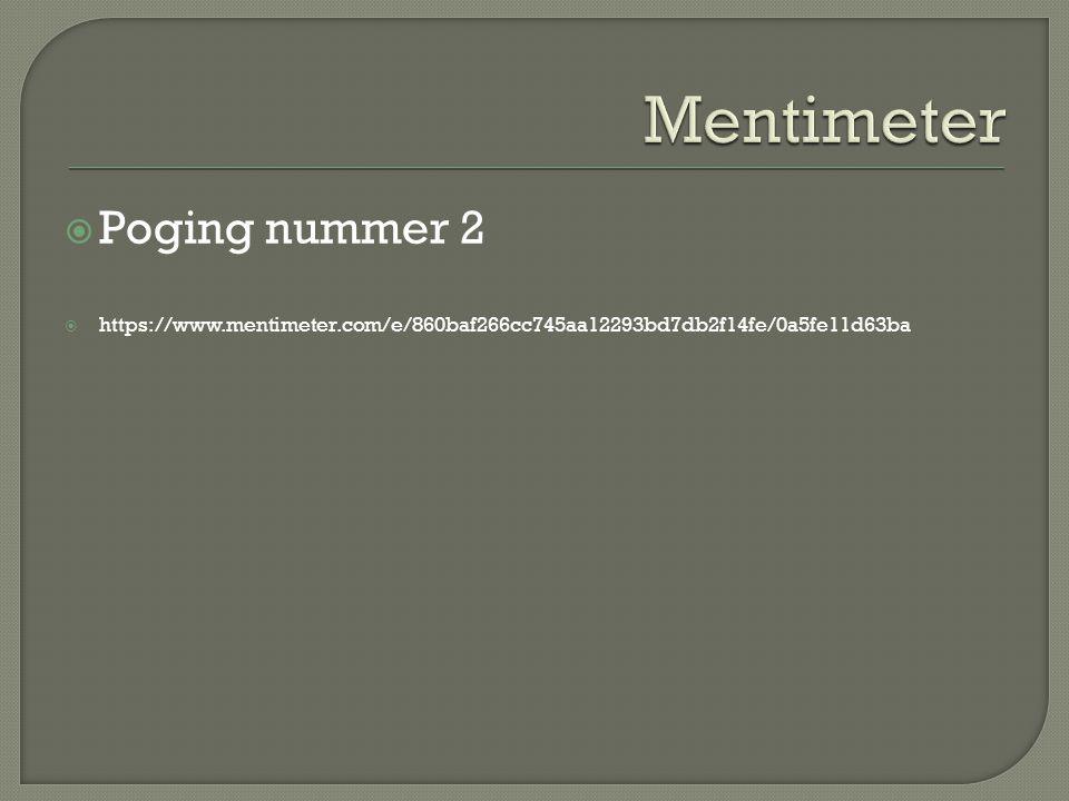  Poging nummer 2  https://www.mentimeter.com/e/860baf266cc745aa12293bd7db2f14fe/0a5fe11d63ba