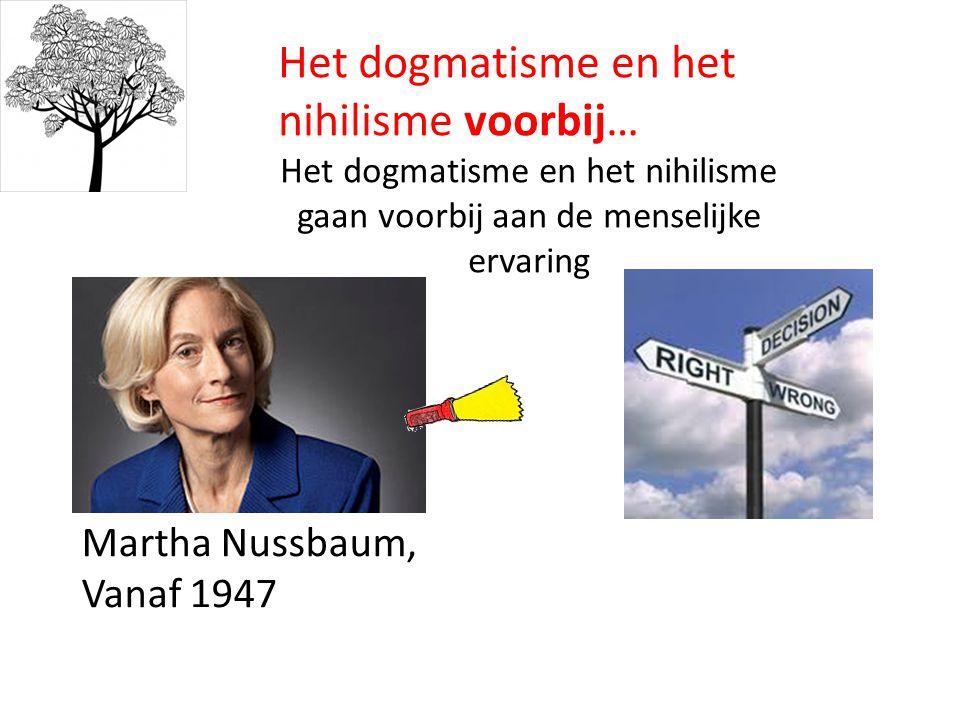 Martha Nussbaum, Vanaf 1947 Het dogmatisme en het nihilisme voorbij… Het dogmatisme en het nihilisme gaan voorbij aan de menselijke ervaring