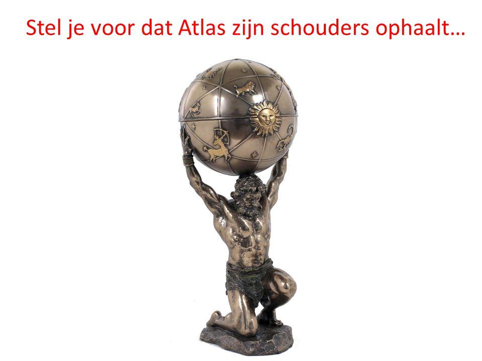 Stel je voor dat Atlas zijn schouders ophaalt…