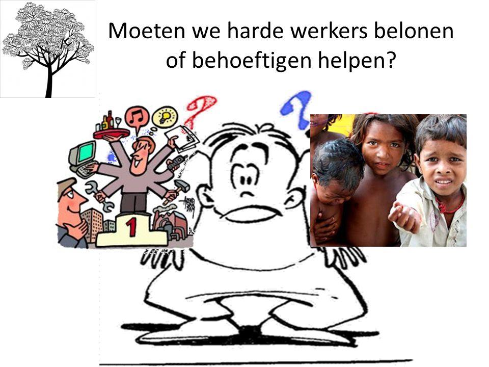 Moeten we harde werkers belonen of behoeftigen helpen