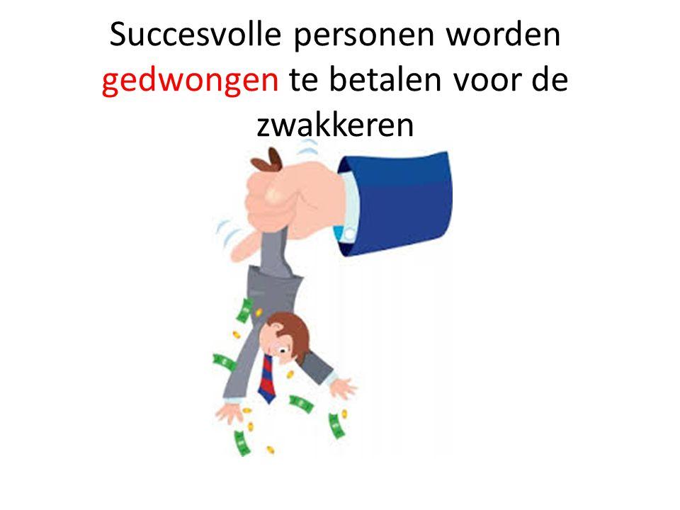 Succesvolle personen worden gedwongen te betalen voor de zwakkeren