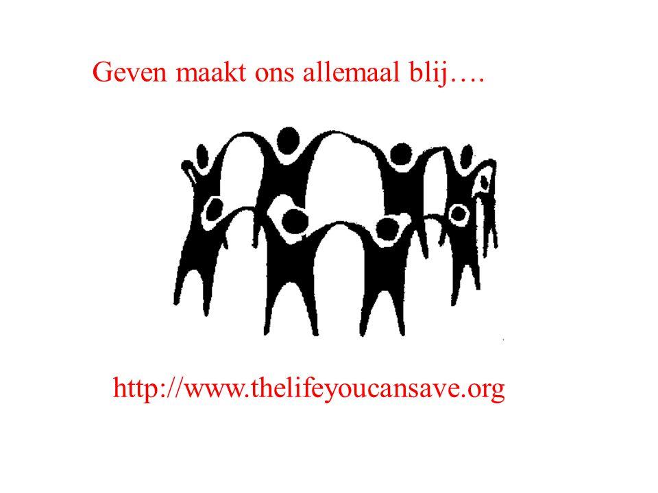 http://www.thelifeyoucansave.org Geven maakt ons allemaal blij….