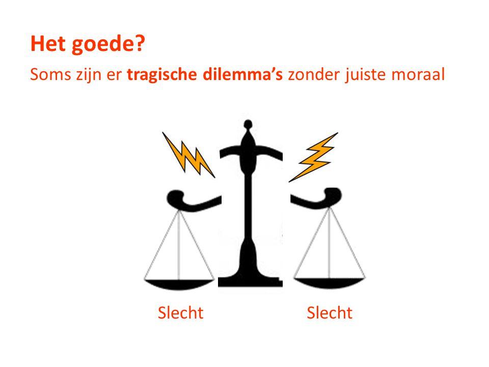 Het goede Soms zijn er tragische dilemma's zonder juiste moraal Slecht