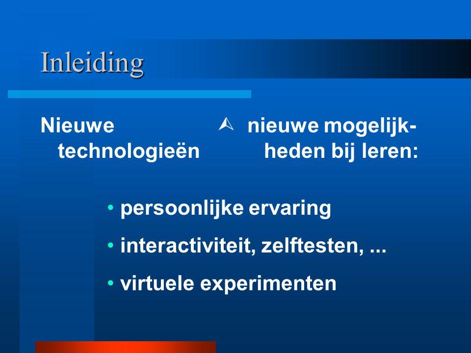 Inleiding Nieuwe technologieën  nieuwe mogelijk- heden bij leren: persoonlijke ervaring interactiviteit, zelftesten,...
