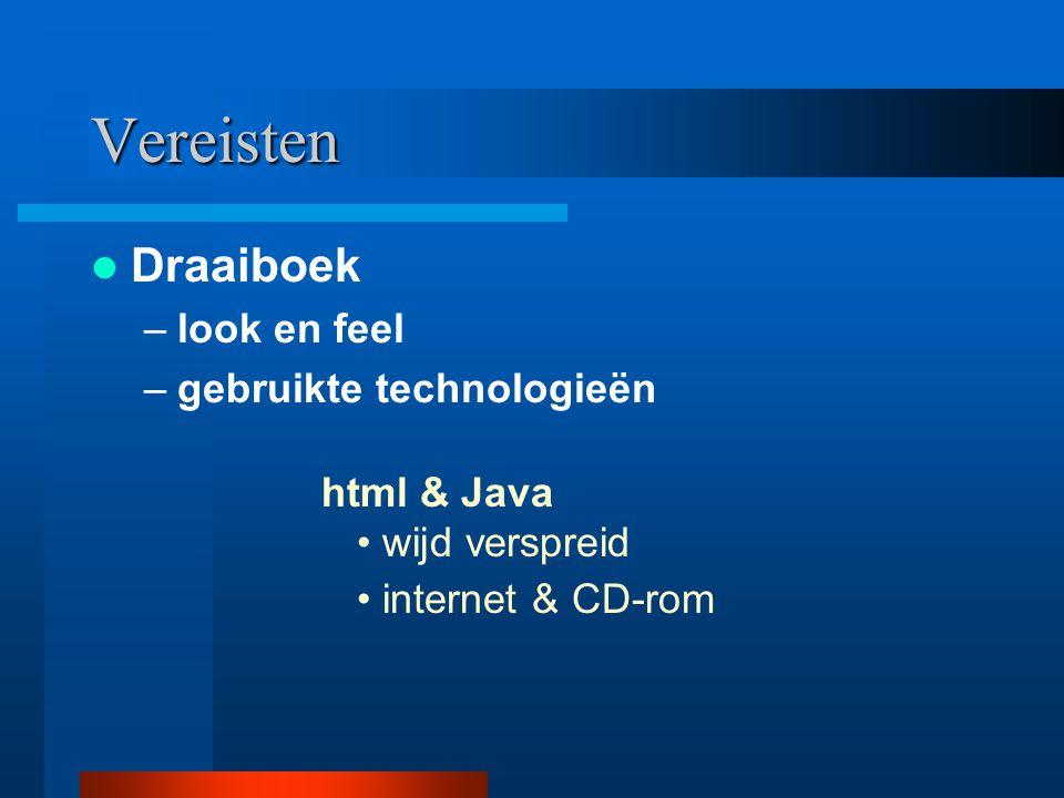–gebruikte technologieën wijd verspreid internet & CD-rom Vereisten Draaiboek –look en feel html & Java