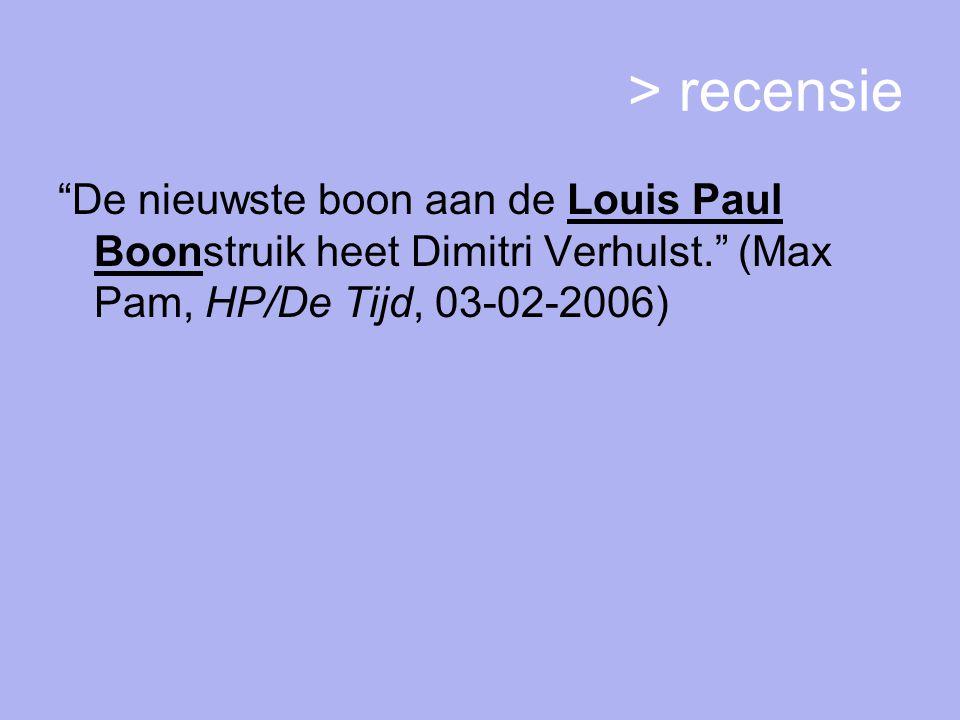> recensie De nieuwste boon aan de Louis Paul Boonstruik heet Dimitri Verhulst. (Max Pam, HP/De Tijd, 03-02-2006)