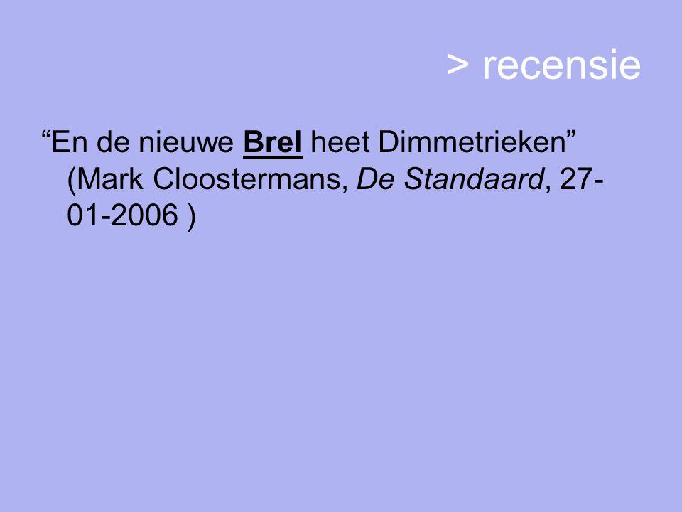 > recensie En de nieuwe Brel heet Dimmetrieken (Mark Cloostermans, De Standaard, 27- 01-2006 )