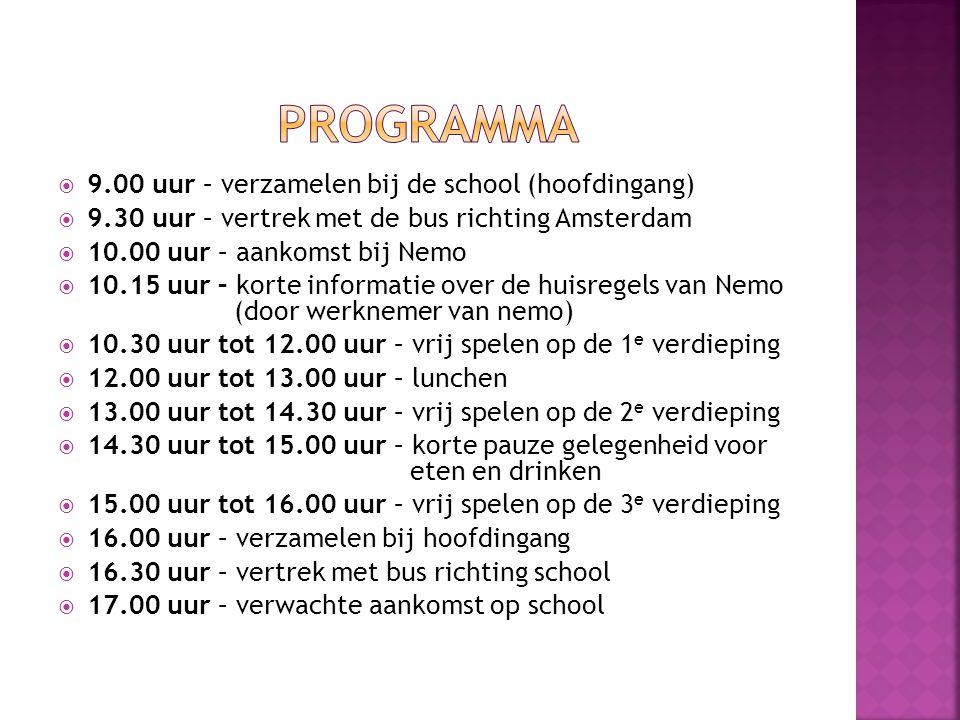  9.00 uur – verzamelen bij de school (hoofdingang)  9.30 uur – vertrek met de bus richting Amsterdam  10.00 uur – aankomst bij Nemo  10.15 uur – k
