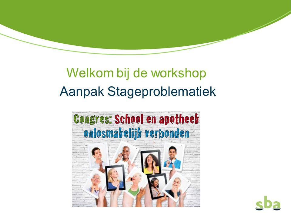 Welkom bij de workshop Aanpak Stageproblematiek