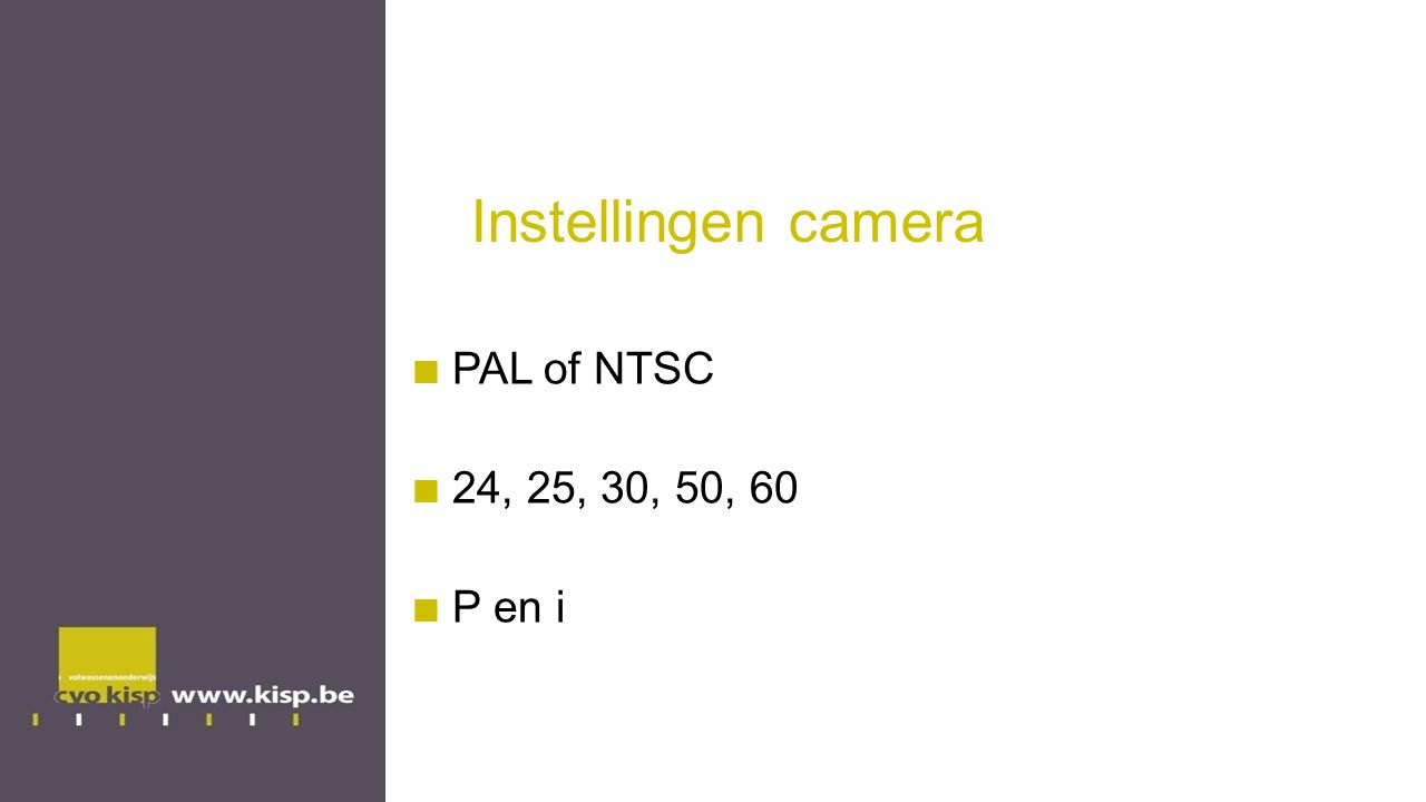 Instellingen camera PAL of NTSC 24, 25, 30, 50, 60 P en i