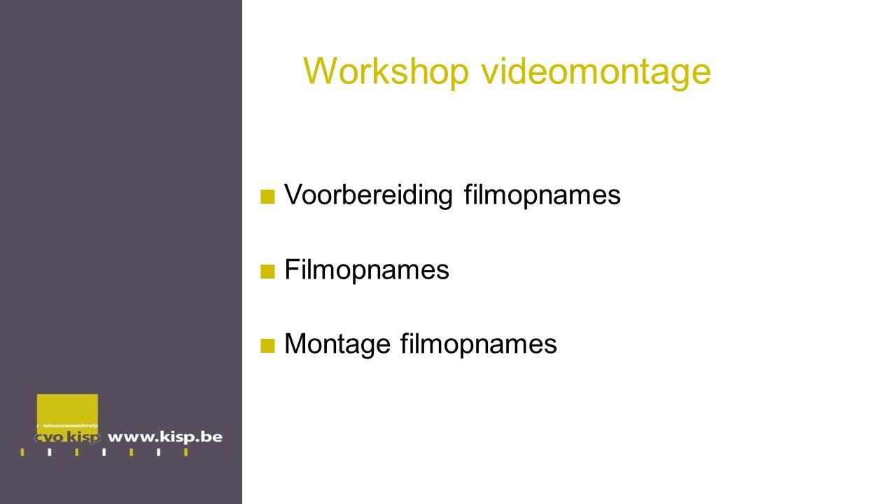 Workshop videomontage Voorbereiding filmopnames Filmopnames Montage filmopnames