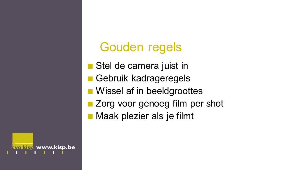 Gouden regels Stel de camera juist in Gebruik kadrageregels Wissel af in beeldgroottes Zorg voor genoeg film per shot Maak plezier als je filmt
