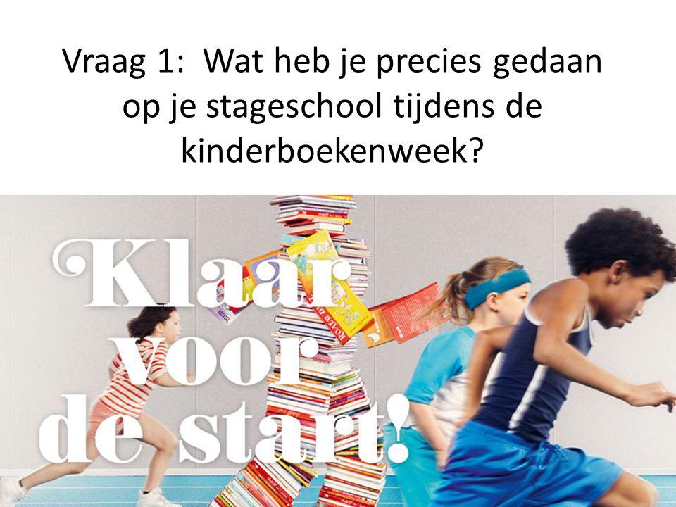 Vraag 1: Wat heb je precies gedaan op je stageschool tijdens de kinderboekenweek?