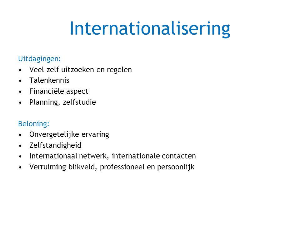 Uitdagingen: Veel zelf uitzoeken en regelen Talenkennis Financiële aspect Planning, zelfstudie Beloning: Onvergetelijke ervaring Zelfstandigheid Internationaal netwerk, internationale contacten Verruiming blikveld, professioneel en persoonlijk Internationalisering
