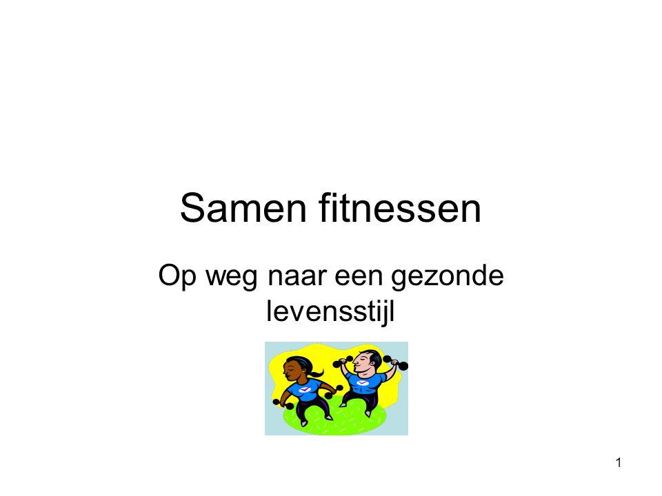 1 Samen fitnessen Op weg naar een gezonde levensstijl