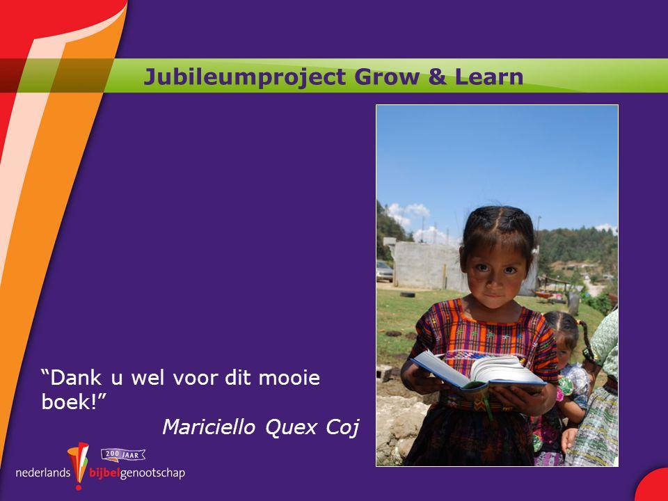 Jubileumproject Grow & Learn Dank u wel voor dit mooie boek! Mariciello Quex Coj
