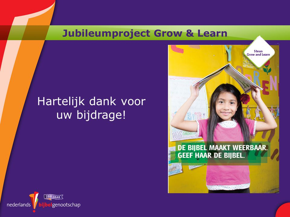 Jubileumproject Grow & Learn www.bijbelgenootschap.nl Bank: NL38 INGB 0000 0160 20 t.n.v.