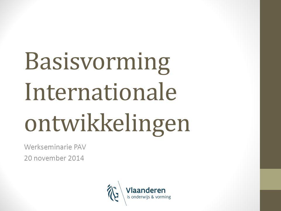 Basisvorming Internationale ontwikkelingen Werkseminarie PAV 20 november 2014