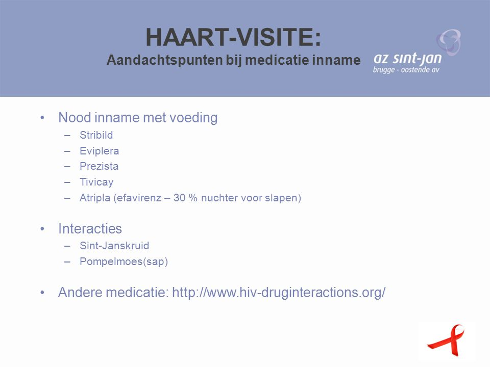HAART-VISITE: Aandachtspunten bij medicatie inname Nood inname met voeding –Stribild –Eviplera –Prezista –Tivicay –Atripla (efavirenz – 30 % nuchter v