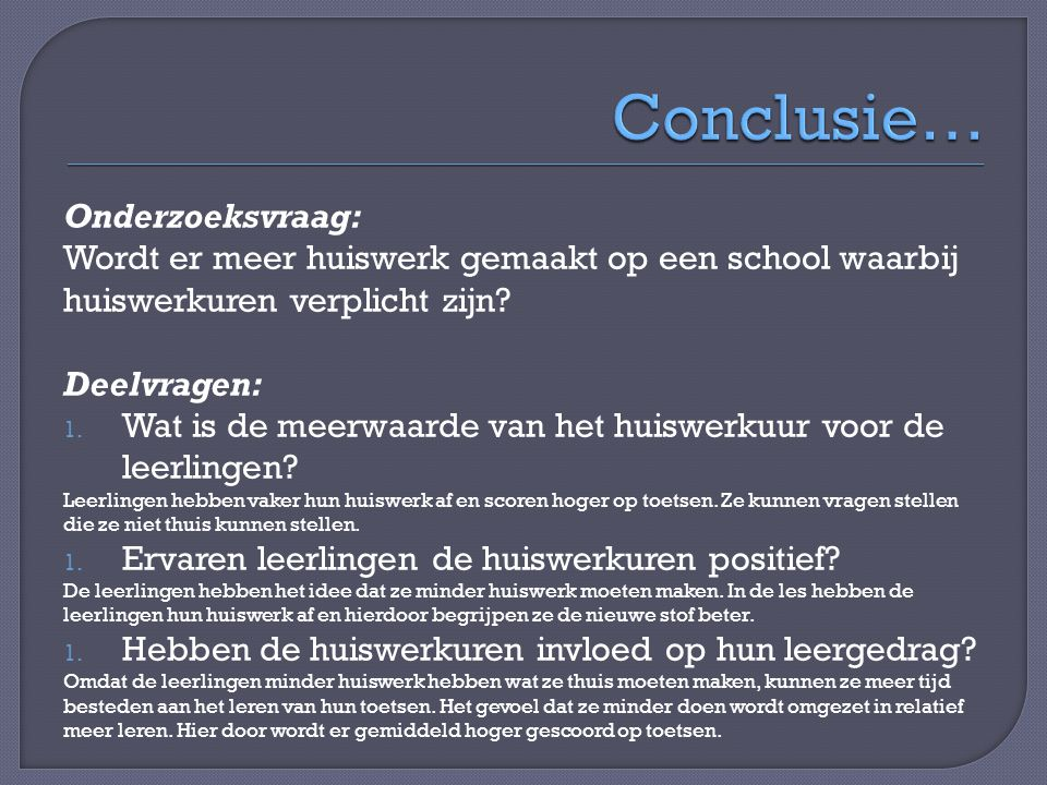Onderzoeksvraag: Wordt er meer huiswerk gemaakt op een school waarbij huiswerkuren verplicht zijn? Deelvragen: 1. Wat is de meerwaarde van het huiswer