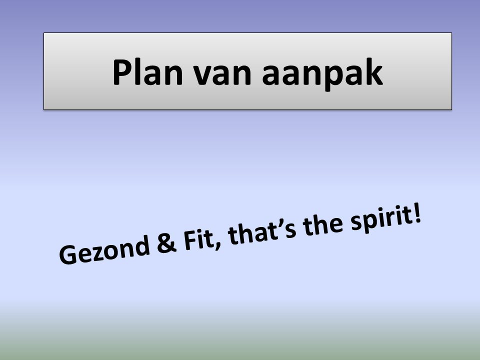Plan van aanpak Gezond & Fit, that's the spirit!