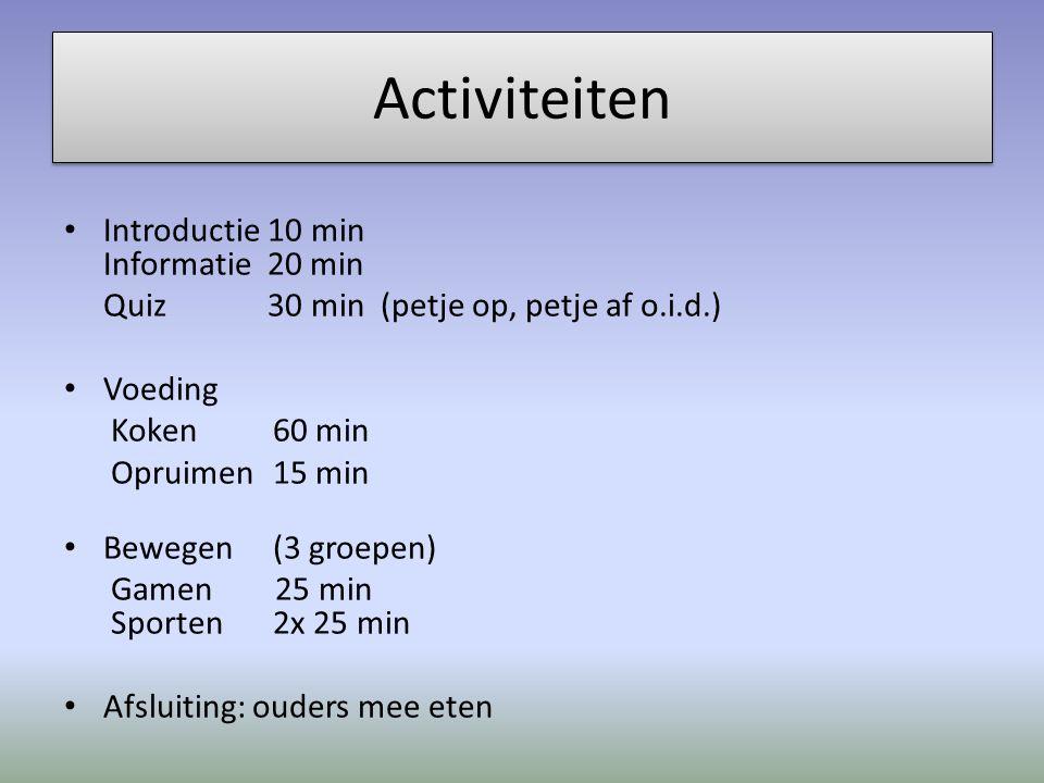 Activiteiten Introductie 10 min Informatie 20 min Quiz 30 min (petje op, petje af o.i.d.) Voeding Koken60 min Opruimen15 min Bewegen (3 groepen) Gamen 25 min Sporten 2x 25 min Afsluiting: ouders mee eten