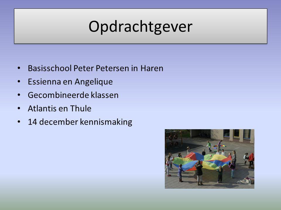 Opdrachtgever Basisschool Peter Petersen in Haren Essienna en Angelique Gecombineerde klassen Atlantis en Thule 14 december kennismaking