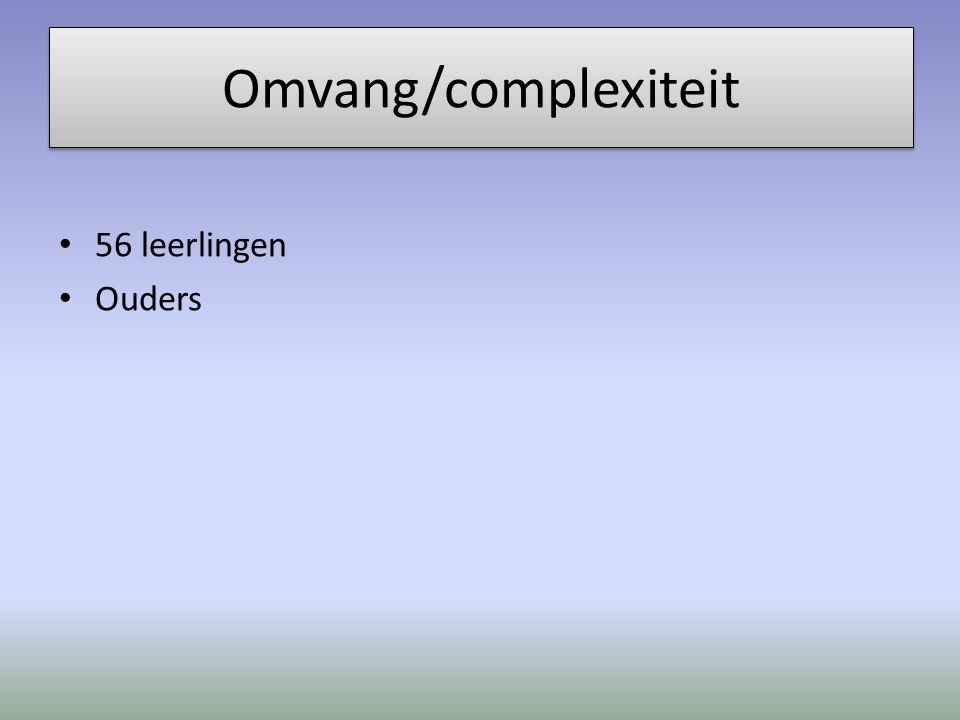 Omvang/complexiteit 56 leerlingen Ouders