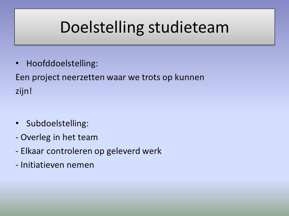 Doelstelling studieteam Hoofddoelstelling: Een project neerzetten waar we trots op kunnen zijn.