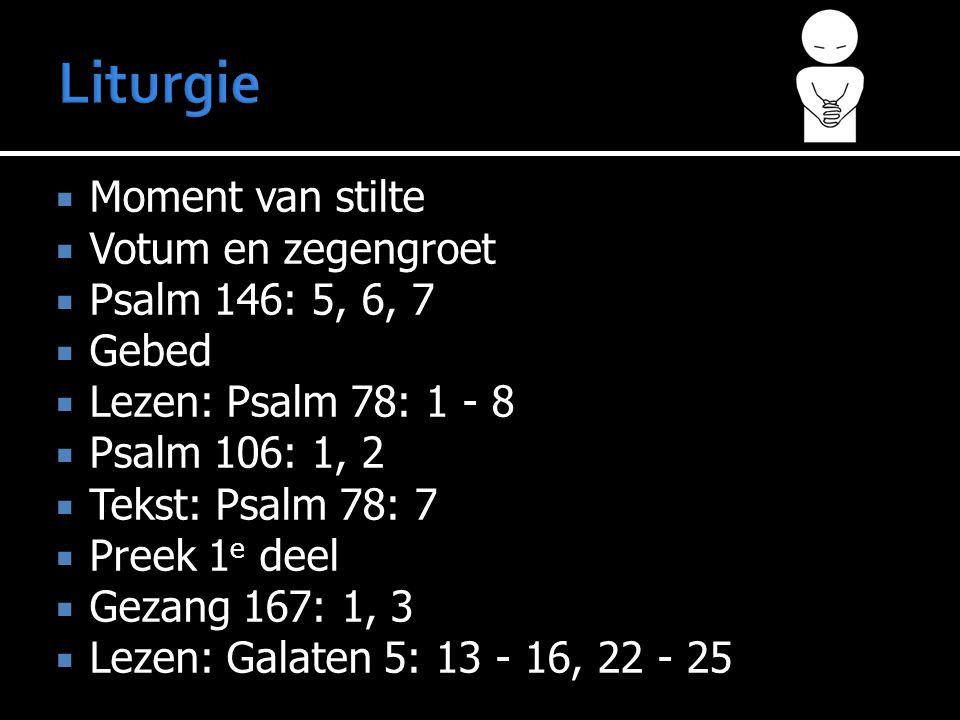  Moment van stilte  Votum en zegengroet  Psalm 146: 5, 6, 7  Gebed  Lezen: Psalm 78: 1 - 8  Psalm 106: 1, 2  Tekst: Psalm 78: 7  Preek 1 e deel  Gezang 167: 1, 3  Lezen: Galaten 5: 13 - 16, 22 - 25  Preek 2 e deel  Liedboek 473: 1, 5, 10  Lezen: 1 Korintiërs 12: 12 - 16, 27  Preek 3 e deel  Liedboek 95  Gebed  Collecte  Gezang 141  Zegen