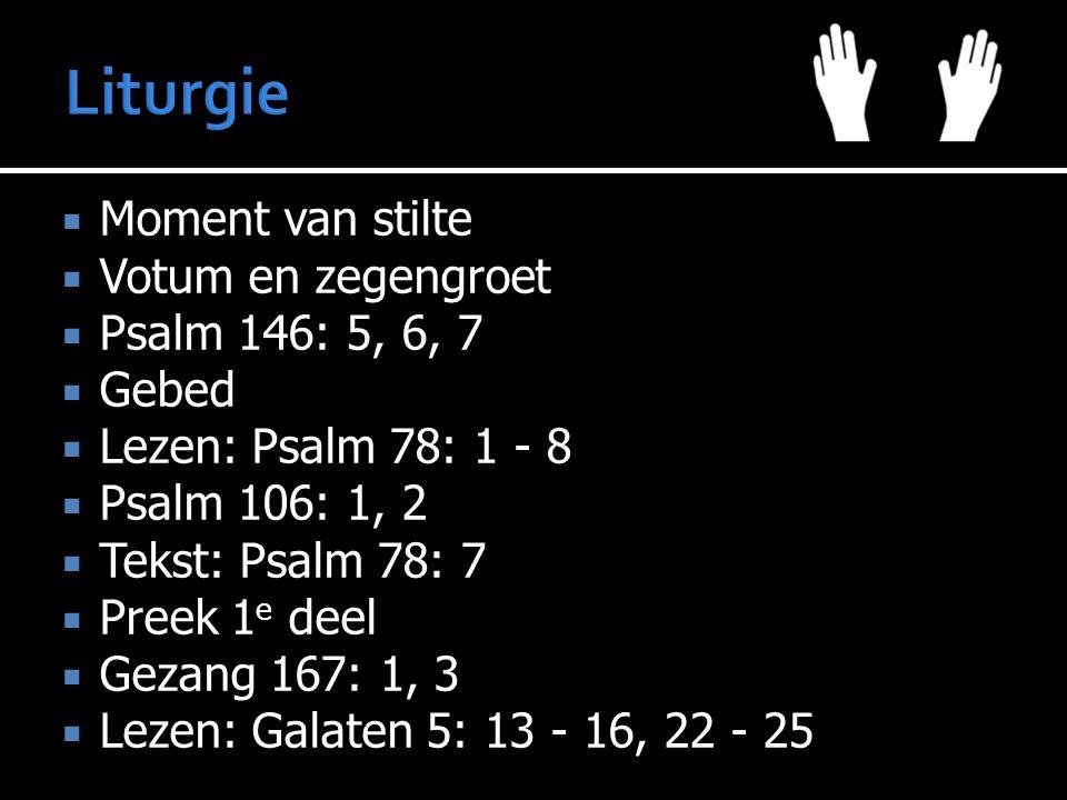  Moment van stilte  Votum en zegengroet  Psalm 146: 5, 6, 7  Gebed  Lezen: Psalm 78: 1 - 8  Psalm 106: 1, 2  Tekst: Psalm 78: 7  Preek 1 e dee